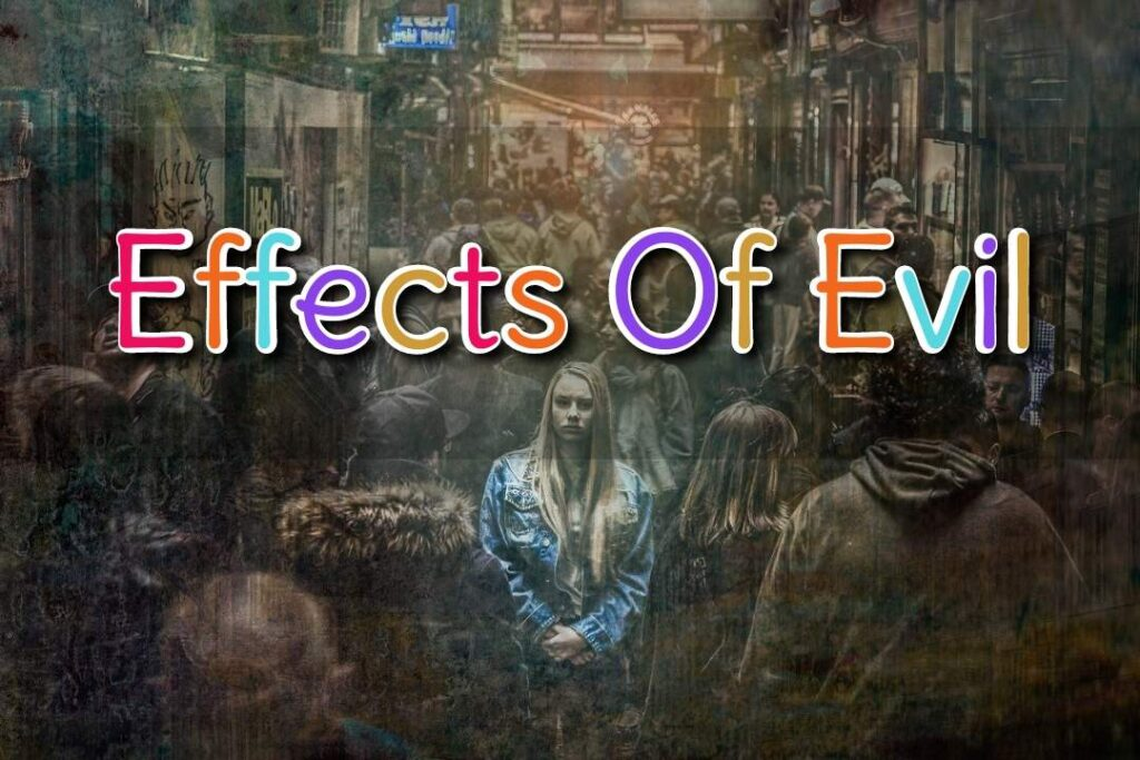 Effects of Evil
