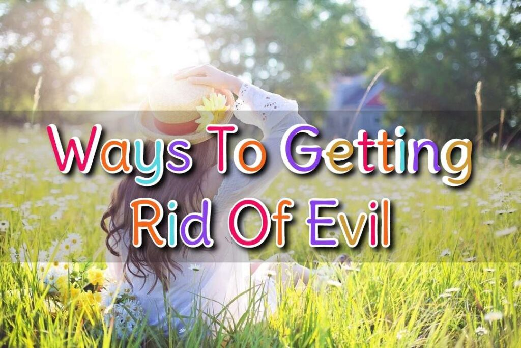 Ways to Getting Rid of Evil