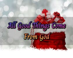 All Good Things Come From God
