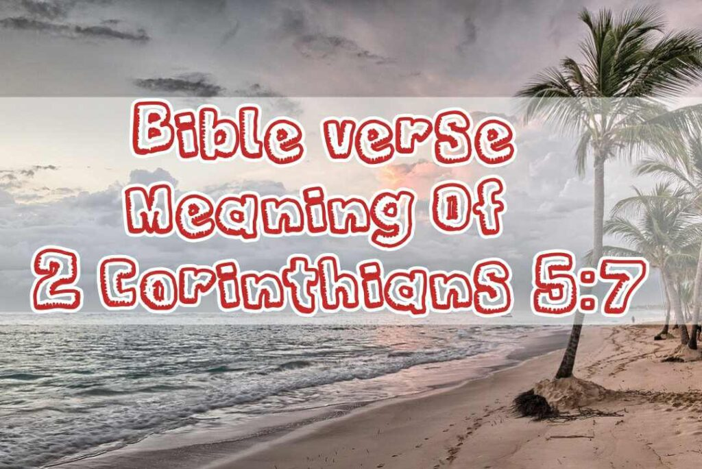 Meaning Of 2 Corinthians 5:7